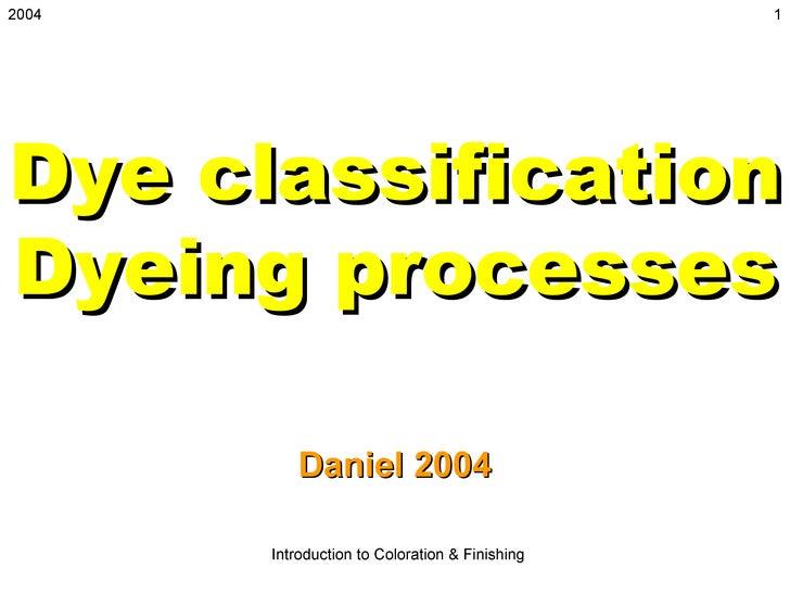 2004                                            1Dye classificationDyeing processes          Daniel 2004       Introductio...
