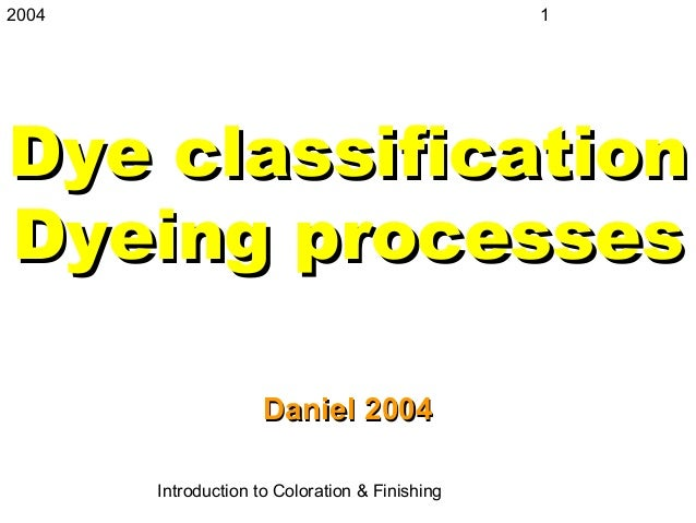 2004                                            1Dye classificationDyeing processes                     Daniel 2004       ...