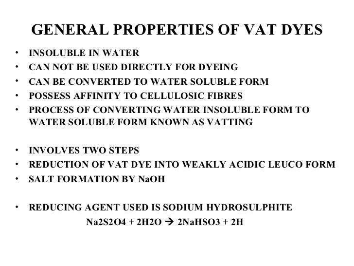 GENERAL PROPERTIES OF VAT DYES <ul><li>INSOLUBLE IN WATER </li></ul><ul><li>CAN NOT BE USED DIRECTLY FOR DYEING </li></ul>...