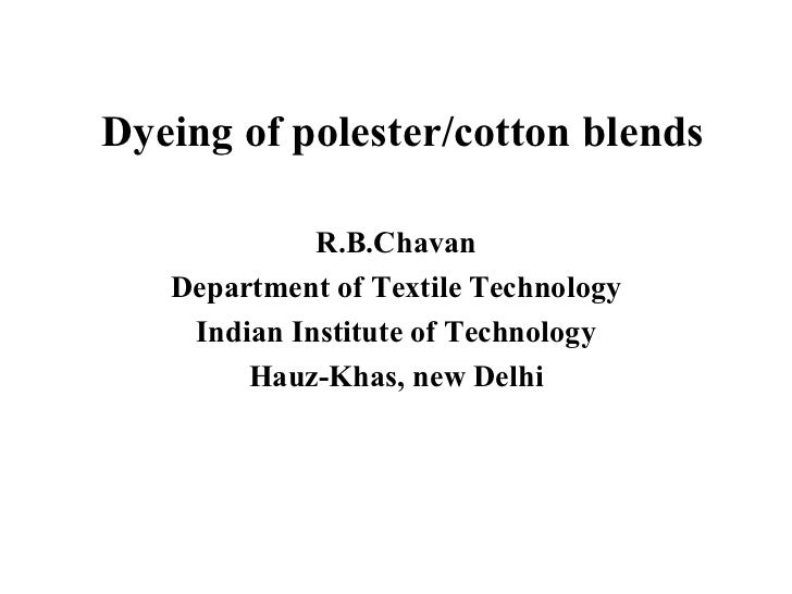 Dyeing of polester/cotton blends R.B.Chavan Department of Textile Technology Indian Institute of Technology Hauz-Khas, new...