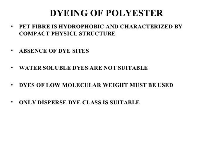 DYEING OF POLYESTER <ul><li>PET FIBRE IS HYDROPHOBIC AND CHARACTERIZED BY COMPACT PHYSICL STRUCTURE </li></ul><ul><li>ABSE...