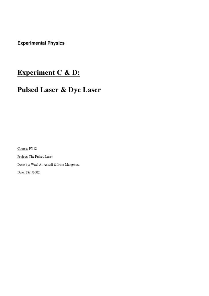 Experimental PhysicsExperiment C & D:Pulsed Laser & Dye LaserCourse: FY12Project: The Pulsed LaserDone by: Wael Al-Assadi ...