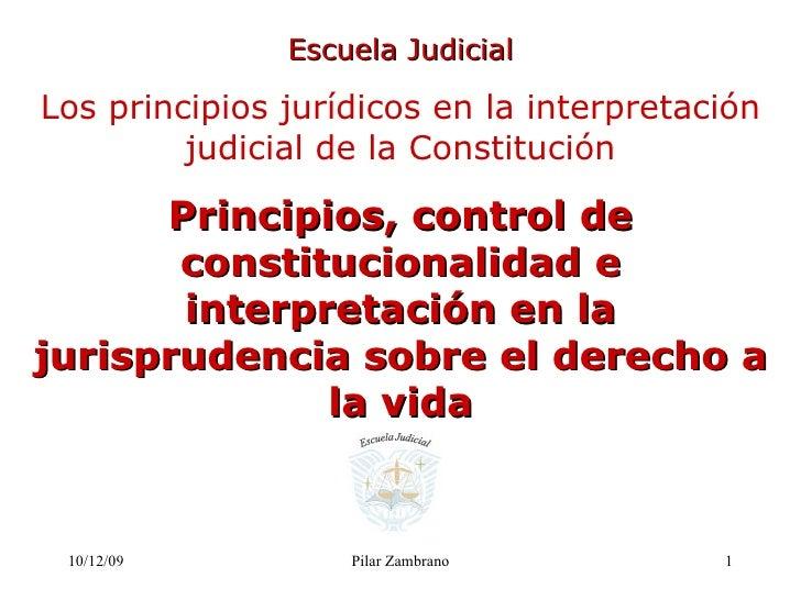 08/06/09 Pilar Zambrano Escuela Judicial Los principios jurídicos en la interpretación judicial de la Constitución Princip...