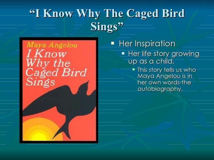 an analysis of i know why the caged bird sings an autobiography of maya angelou Analysing the poem the caged bird sings english literature essay both the poem i know why the caged bird sings in maya angelou's riveting poem, i know why.