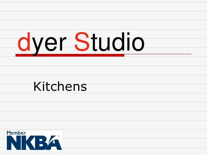 dyer Studio  Kitchens