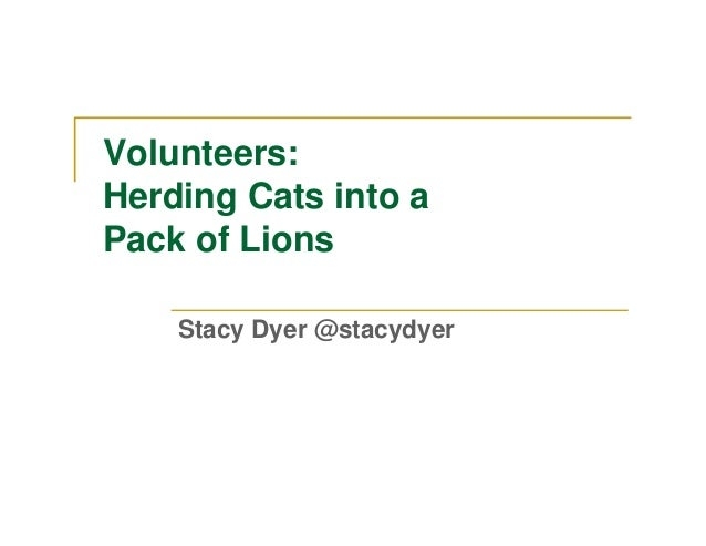 Volunteers:Herding Cats into aPack of Lions    Stacy Dyer @stacydyer