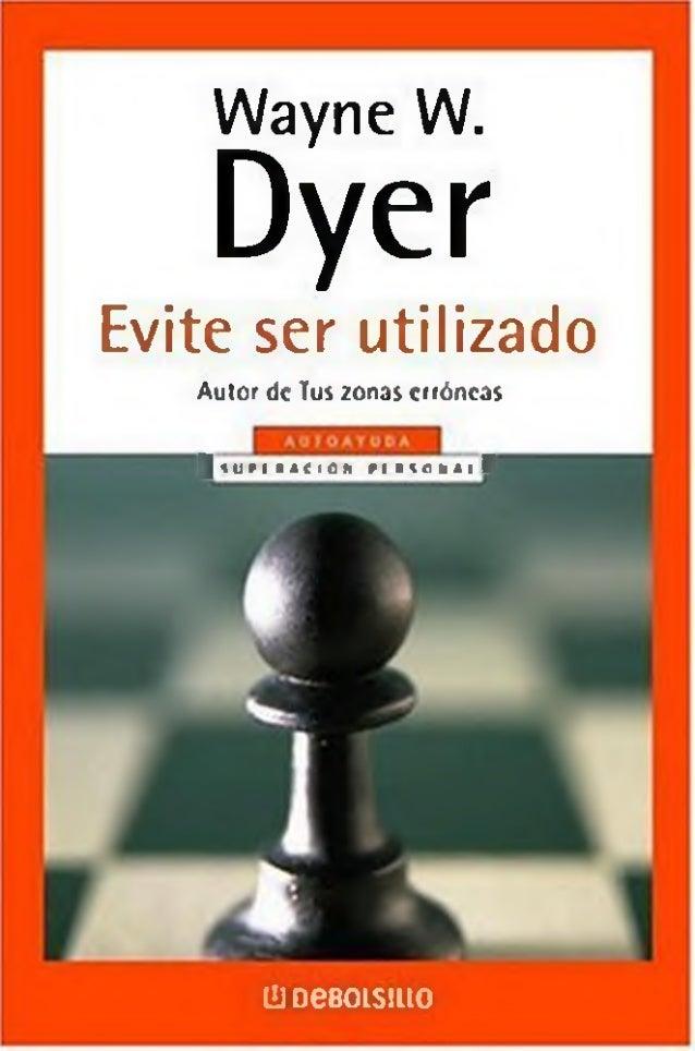 Wayne W. Dyer Evite ser utilizado Autor de Tus zonas crrónc3S |  U f t R A C I O N M R  O N A l 1 üjoeBOisjuo