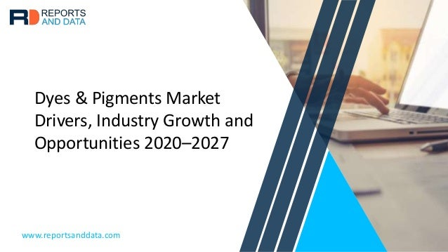 Dyes & Pigments Market Drivers, Industry Growth and Opportunities 2020–2027 www.reportsanddata.com