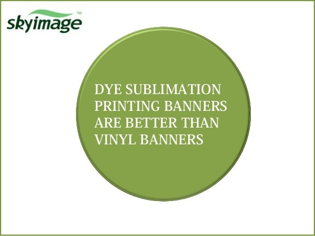 Dye Sublimation Printing Banners Are Better Than Vinyl Banners
