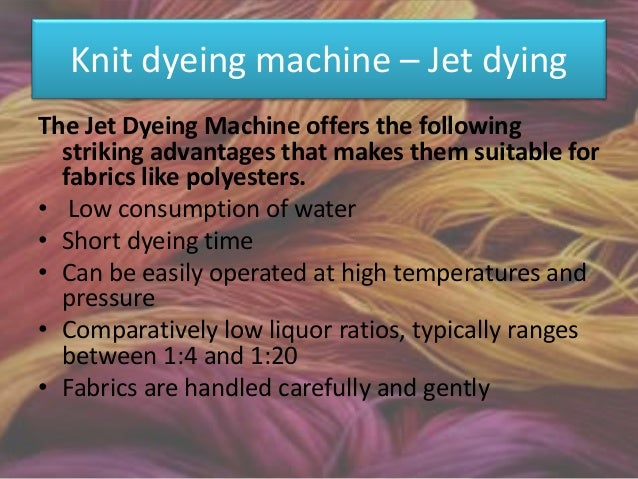 Limitations of Jigger Dyeing • Jigs exert considerable lengthwise tension on the fabric and are more suitable for the dyei...