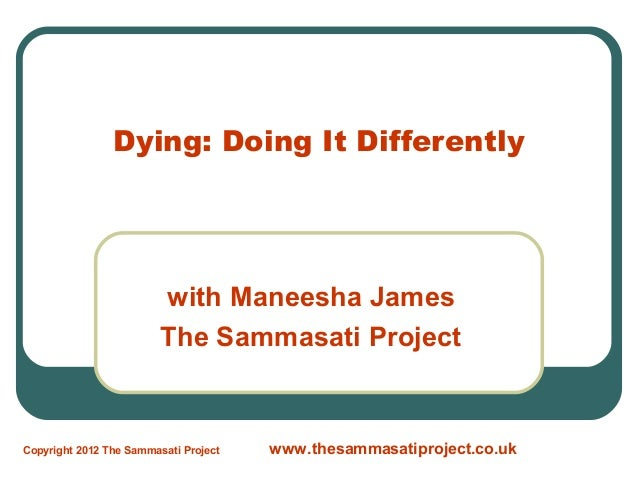 Dying: Doing It Differently                         with Maneesha James                         The Sammasati ProjectCopyr...