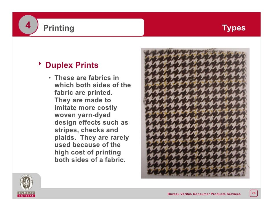 4 Printing Types 8 Duplex Prints • These are fabrics in which both sides of  the fabric are printed. They are made to imitate more costly woven  yarn-dyed ... 75dc5b4c3cc4