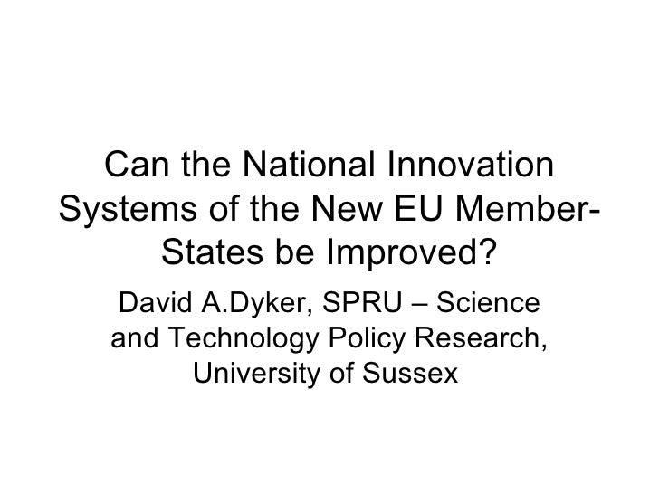 Can the National Innovation Systems of the New EU Member-States be Improved? David A.Dyker, SPRU – Science and Technology ...