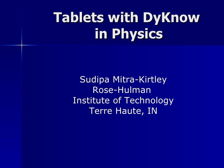 Tablets with DyKnow  in Physics Sudipa Mitra-Kirtley Rose-Hulman  Institute of Technology Terre Haute, IN