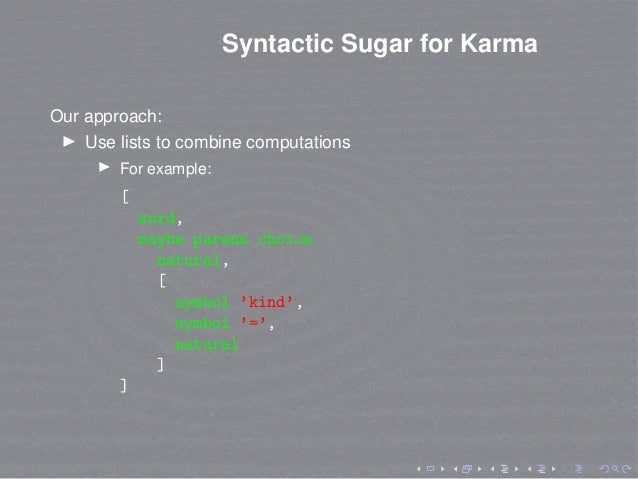 Syntactic Sugar for Karma Our approach: Use lists to combine computations For example: [ word, maybe parens choice natural...