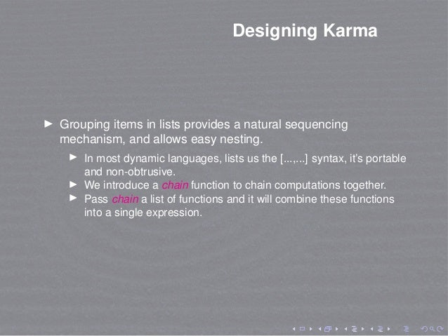 Designing Karma Grouping items in lists provides a natural sequencing mechanism, and allows easy nesting. In most dynamic ...