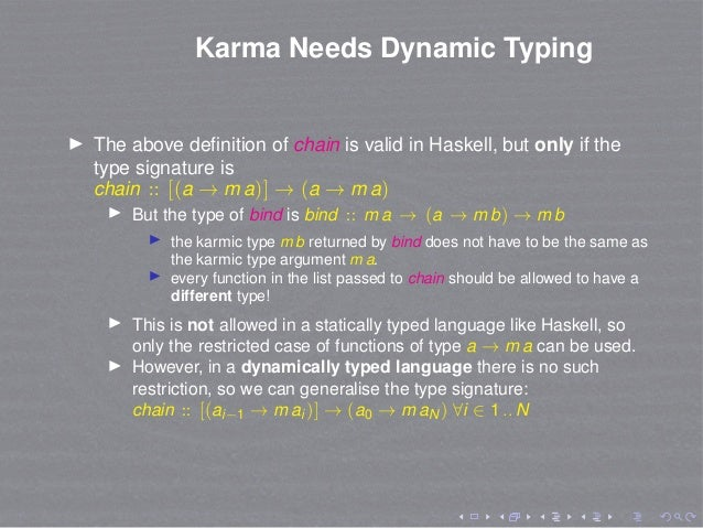 Karma Needs Dynamic Typing The above definition of chain is valid in Haskell, but only if the type signature is chain :: [(...