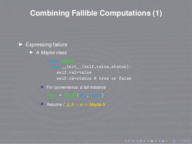 Combining Fallible Computations (1) Expressing failure A Maybe class class Maybe: def __init__(self,value,status): self.va...