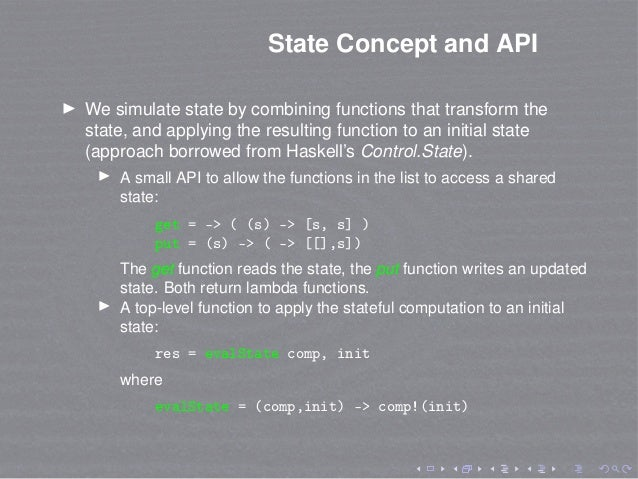 State Concept and API We simulate state by combining functions that transform the state, and applying the resulting functi...