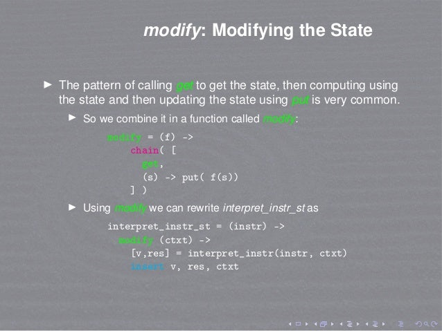 modify: Modifying the State The pattern of calling get to get the state, then computing using the state and then updating ...