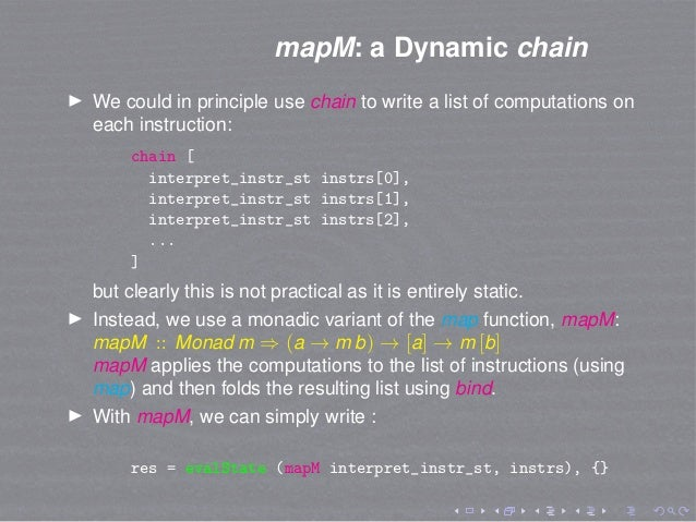 mapM: a Dynamic chain We could in principle use chain to write a list of computations on each instruction: chain [ interpr...