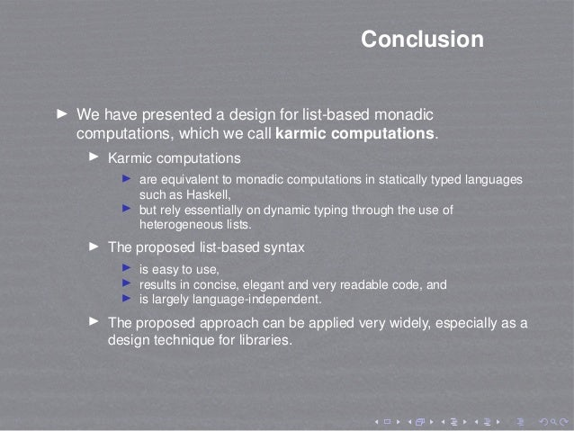 Conclusion We have presented a design for list-based monadic computations, which we call karmic computations. Karmic compu...