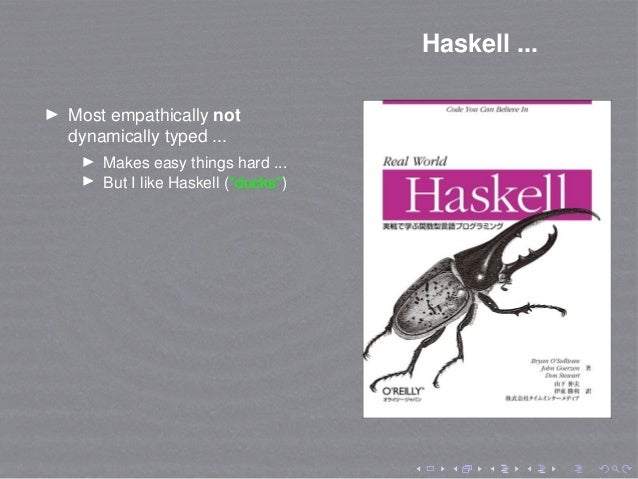 Haskell ... Most empathically not dynamically typed ... Makes easy things hard ... But I like Haskell (*ducks*)