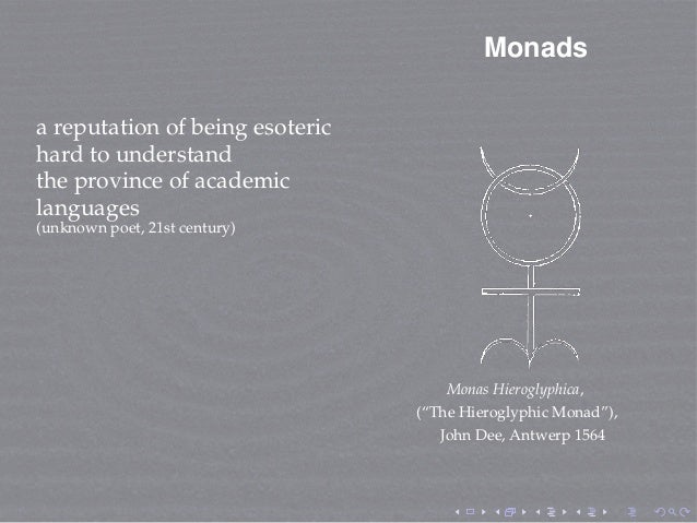 Monads a reputation of being esoteric hard to understand the province of academic languages (unknown poet, 21st century) M...