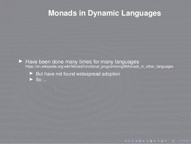 Monads in Dynamic Languages Have been done many times for many languages https://en.wikipedia.org/wiki/Monad(functional_pr...