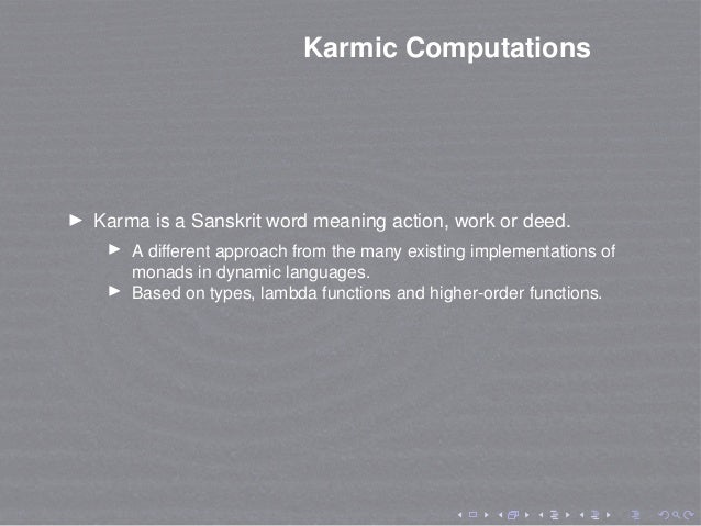 Karmic Computations Karma is a Sanskrit word meaning action, work or deed. A different approach from the many existing imp...