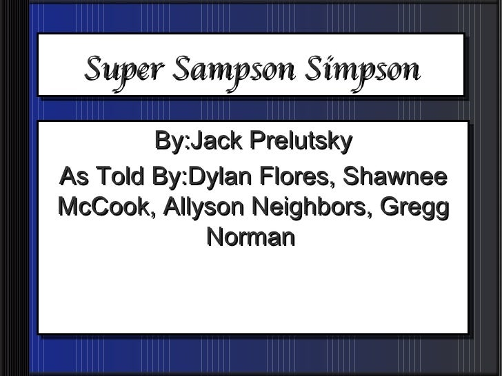 Super Sampson Simpson By:Jack Prelutsky As Told By:Dylan Flores, Shawnee McCook, Allyson Neighbors, Gregg Norman