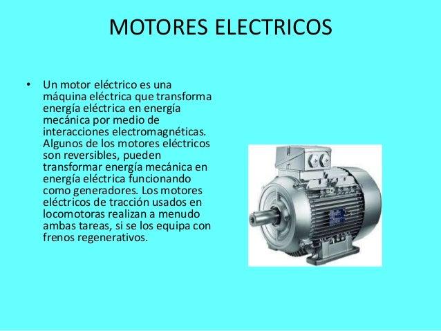 64d7eaedeeb MOTORES ELECTRICOS • Un motor eléctrico es una máquina eléctrica que transforma  energía eléctrica en energía mecánica por medio de interacciones ...