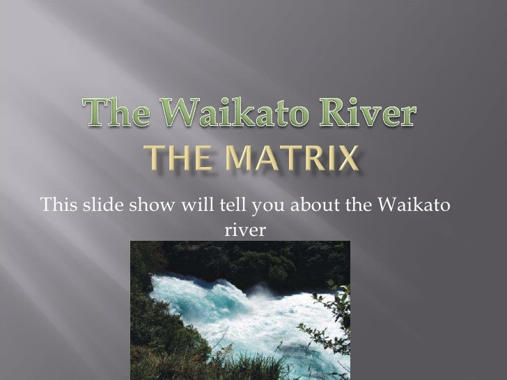 This slide show will tell you about the Waikato river