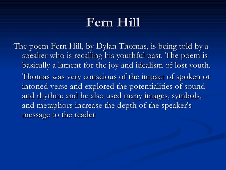 "an overview of the message to the reader in the poem fern hill by dylan thomas In a reader's guide to dylan thomas  in ""fern hill,"" thomas  burdy explores the structure and depth of ""do not go gentle into that good night."