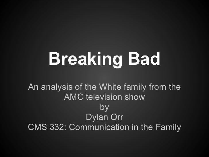 Breaking BadAn analysis of the White family from the         AMC television show                   by                Dylan...