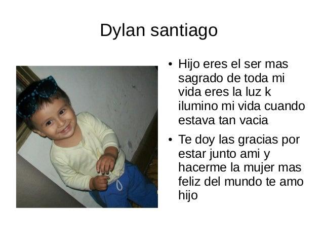 Dylan santiago        ●   Hijo eres el ser mas            sagrado de toda mi            vida eres la luz k            ilum...