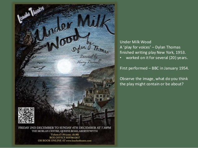 under milk wood analysis language Dylan thomas, under milk wood: a play for voices (1954) [silence] first voice (very softly) to begin at the beginning: it is spring, moonless night in the small town, starless.
