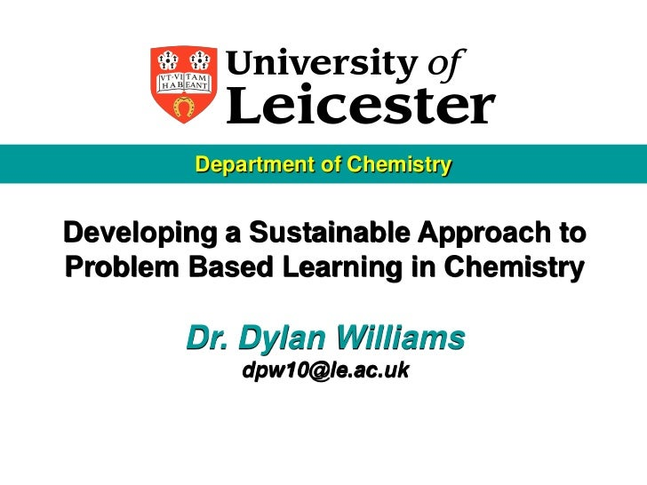 Department of ChemistryDeveloping a Sustainable Approach toProblem Based Learning in Chemistry        Dr. Dylan Williams  ...