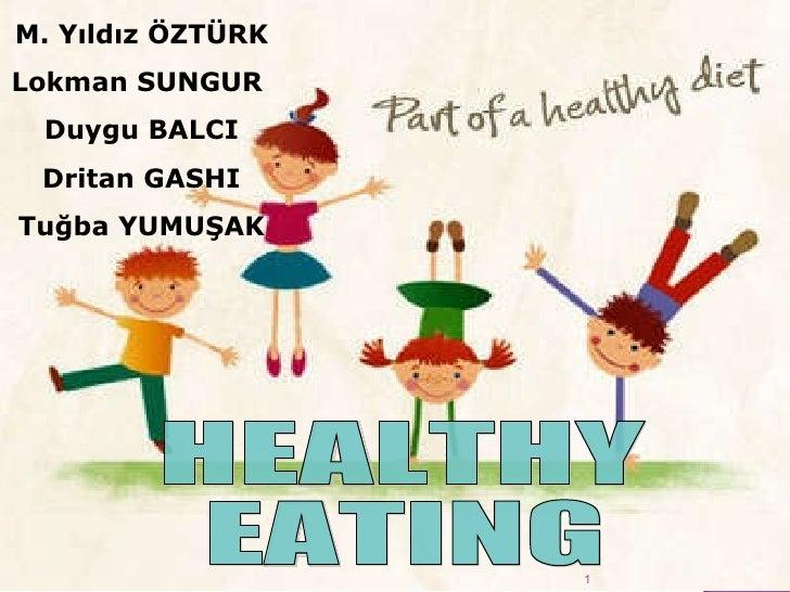 HEALTHY  EATING M. Yıldız ÖZTÜRK Lokman SUNGUR  Duygu BALCI Dritan GASHI Tuğba YUMUŞAK