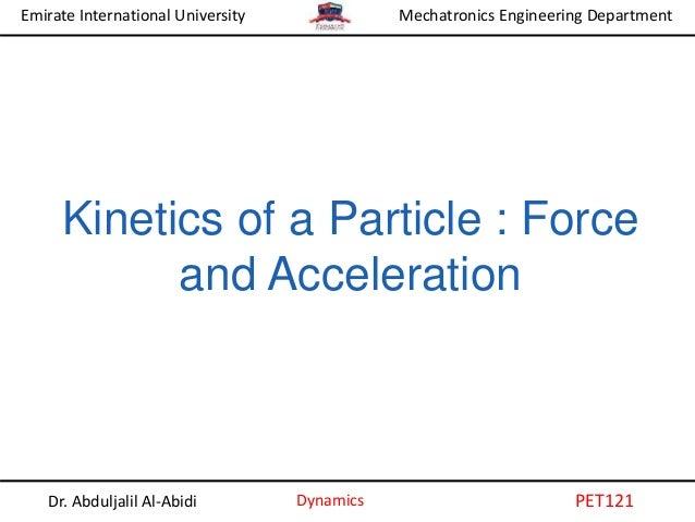 Emirate International University Dr. Abduljalil Al-Abidi Dynamics Mechatronics Engineering Department PET121 Kinetics of a...