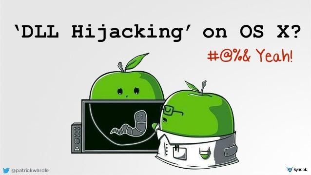 @patrickwardle 'DLL Hijacking' on OS X? #@%& Yeah!