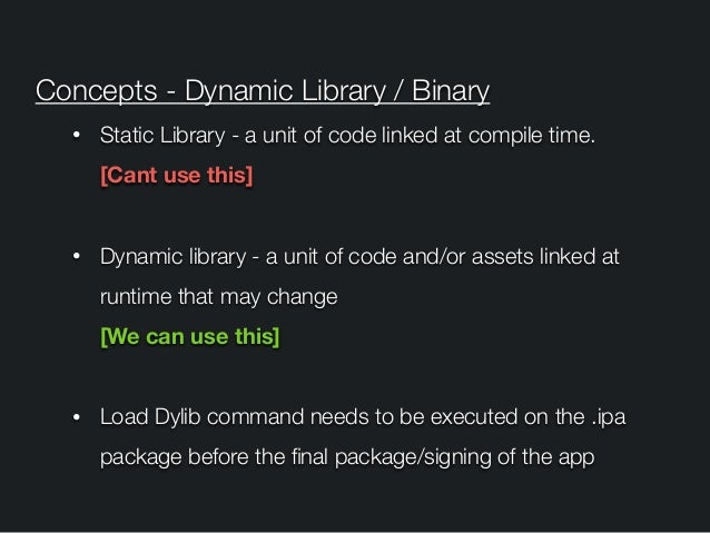 Concepts - Dynamic Library / Binary • Static Library - a unit of code linked at compile time. [Cant use this] • Dynamic l...