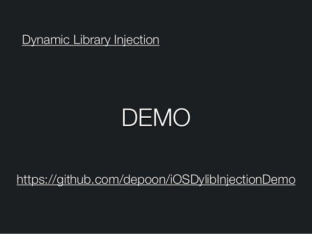 Dynamic Library Injection DEMO https://github.com/depoon/iOSDylibInjectionDemo