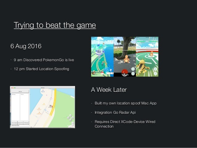 Trying to beat the game 6 Aug 2016 - 9 am Discovered PokemonGo is live - 12 pm Started Location Spoofing A Week Later - Bu...
