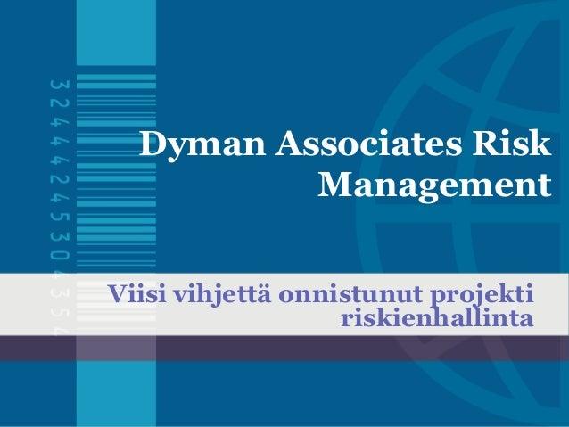 Dyman Associates Risk  Management  Viisi vihjettä onnistunut projekti  riskienhallinta