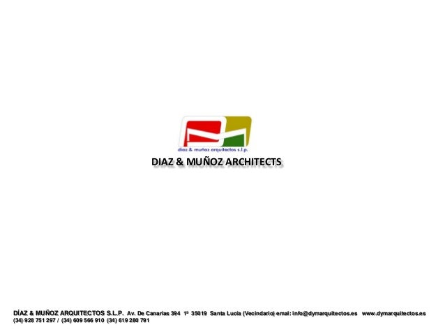 DIAZ & MUÑOZ ARCHITECTSDÍAZ & MUÑOZ ARQUITECTOS S.L.P. Av. De Canarias 394 1º 35019 Santa Lucía (Vecindario) emal: info@dy...