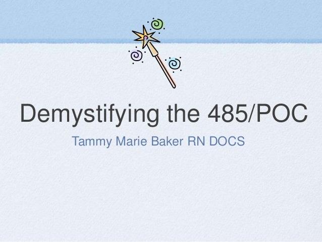 Demystifying the 485/POC Tammy Marie Baker RN DOCS