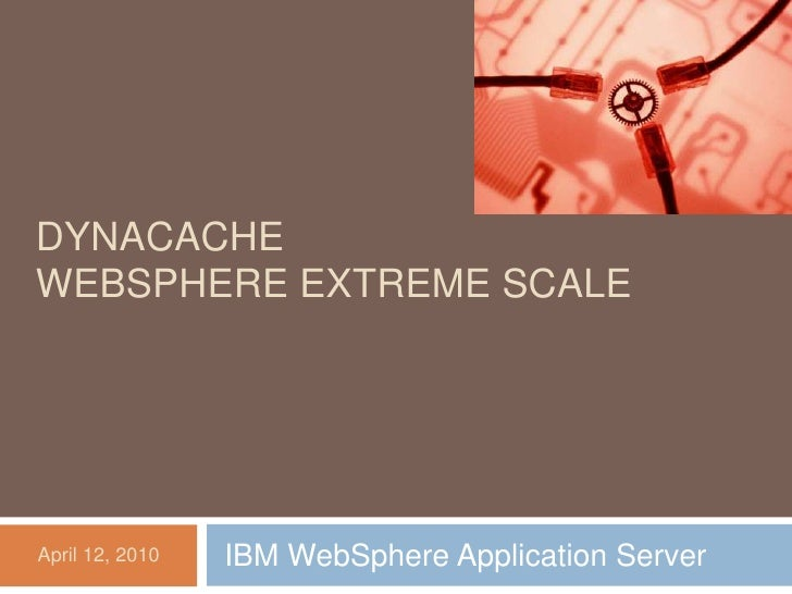 DYNACACHE WEBSPHERE EXTREME SCALE<br />