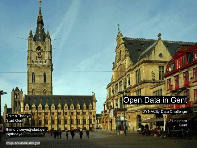 Open Data in Gent DYNACity Data Challenge 21 oktober Gent Thimo Thoeye Stad Gent thimo.thoeye@stad.gent @tthoeye image: be...
