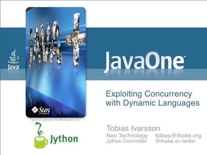 Exploiting Concurrency with Dynamic Languages   Tobias Ivarsson Neo Technology  tobias@thobe.org Jython Committer    @thob...
